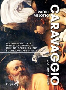 """Raoul Melotto: """"Caravaggio. L'artista in Italia"""" (Odoya), il pittore che scansava le ombre con la propria luce interiore"""