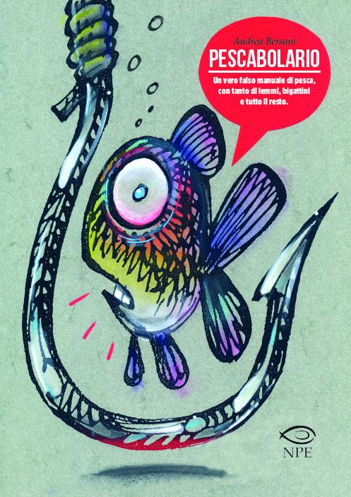 """NPE: """"Pescabolario"""". Un vero falso manuale di pesca, con tanto di lemmi, bigattini e tutto il resto."""