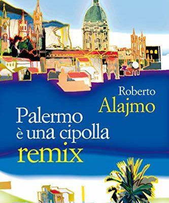 """""""Palermo è una cipolla remix"""" di Roberto Alajmo"""